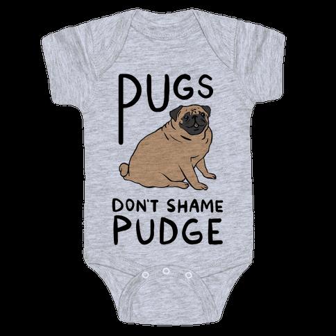 Pugs Don't Shame Pudge Baby Onesy