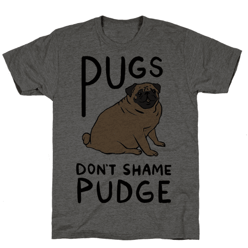Pugs Don't Shame Pudge Mens T-Shirt