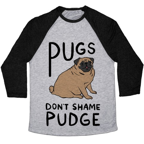 Pugs Don't Shame Pudge Baseball Tee