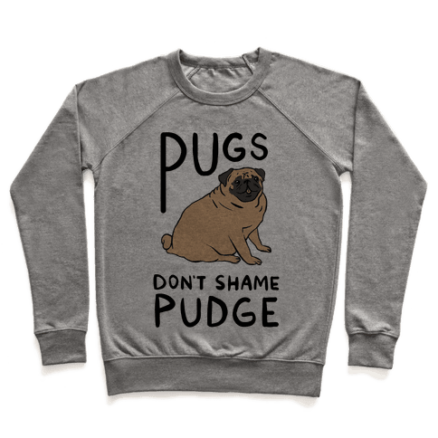 Pugs Don't Shame Pudge Pullover