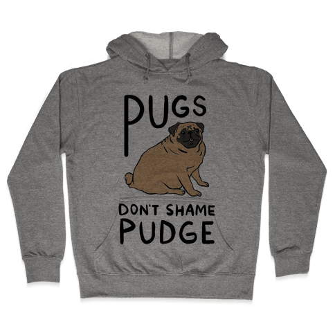Pugs Don't Shame Pudge Hooded Sweatshirt