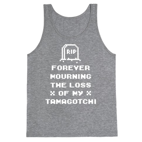 Forever Mourning The Loss Of My Tamagotchi Tank Top