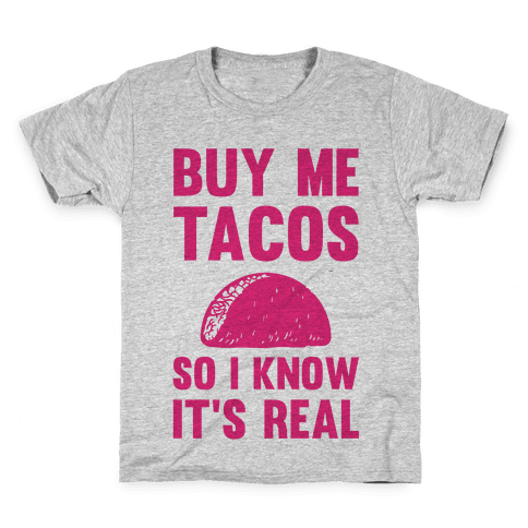 Buy Me Tacos So I know It's Real Kids T-Shirt