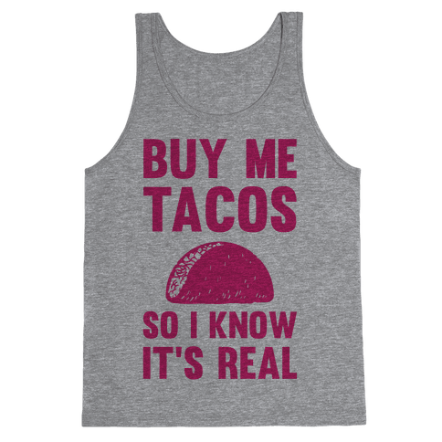 Buy Me Tacos So I know It's Real Tank Top