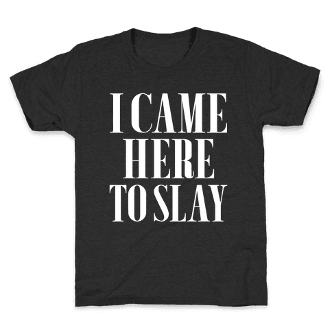 I Came Here to Slay Kids T-Shirt