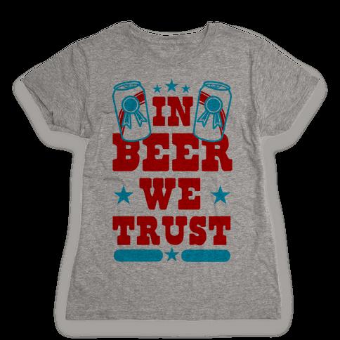 In Beer We Trust Womens T-Shirt