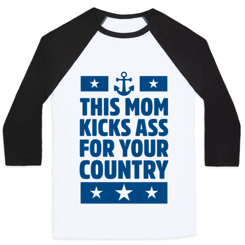 This Mom Kicks Ass For Your Country (Navy) Baseball Tee