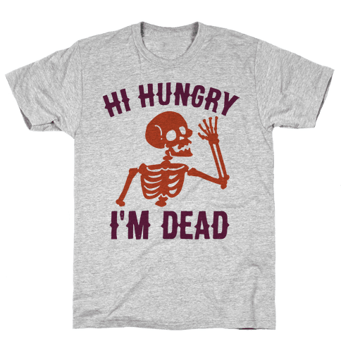 Hi Hungry I'm Dead Mens T-Shirt