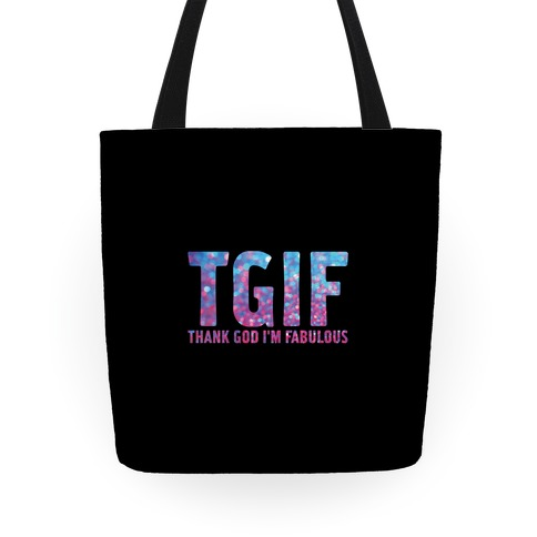 TGIF Thank God Im Fabulous Tote