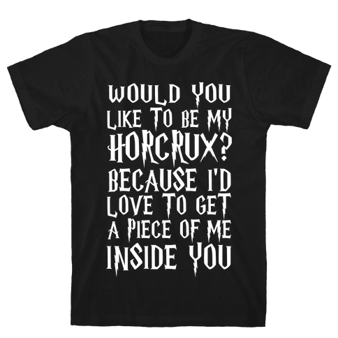Would You Like To Be My Horcrux Because I'd Love To Get A Piece Of Me Inside You Mens T-Shirt