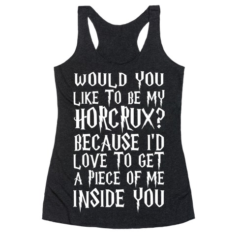 Would You Like To Be My Horcrux Because I'd Love To Get A Piece Of Me Inside You Racerback Tank Top