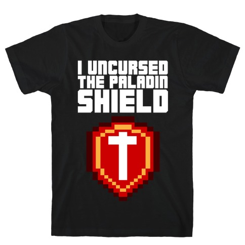 I Uncursed the Paladin Shield T-Shirt