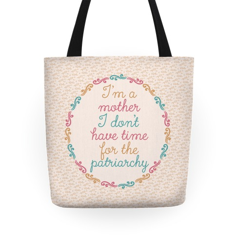 I'm a Mother I Don't Have Time For The Patriarchy Tote