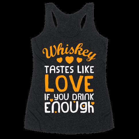Whiskey Tastes Like Love Racerback Tank Top