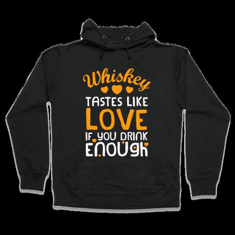 Whiskey Tastes Like Love Hooded Sweatshirt