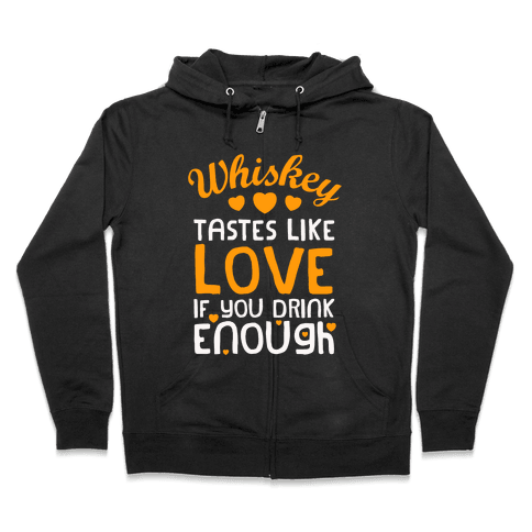 Whiskey Tastes Like Love Zip Hoodie