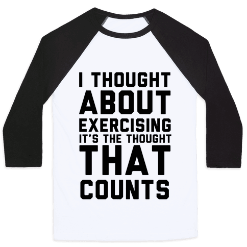 I Thought About Exercising Baseball Tee