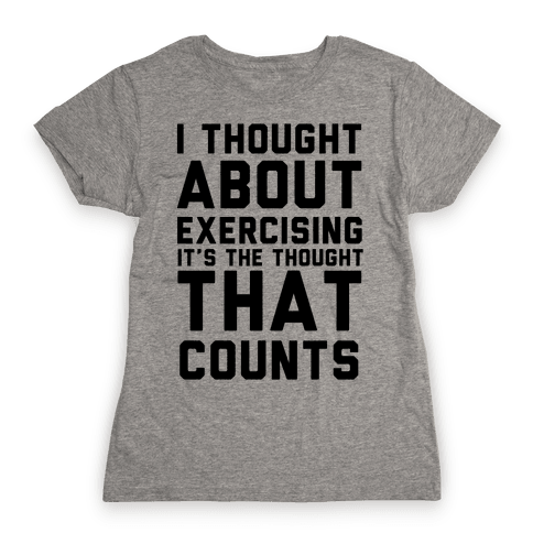 I Thought About Exercising Womens T-Shirt