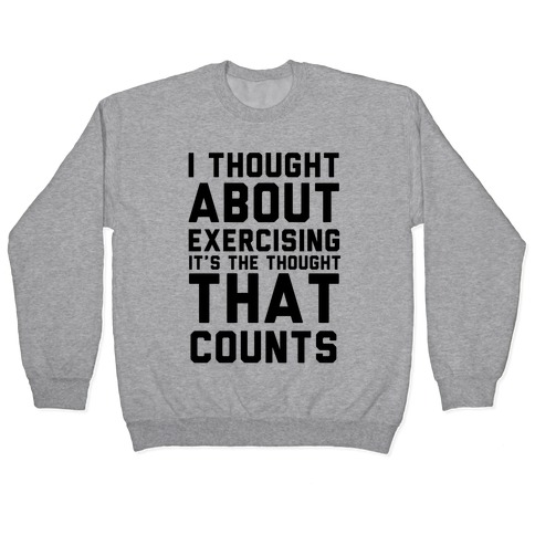 I Thought About Exercising Pullover