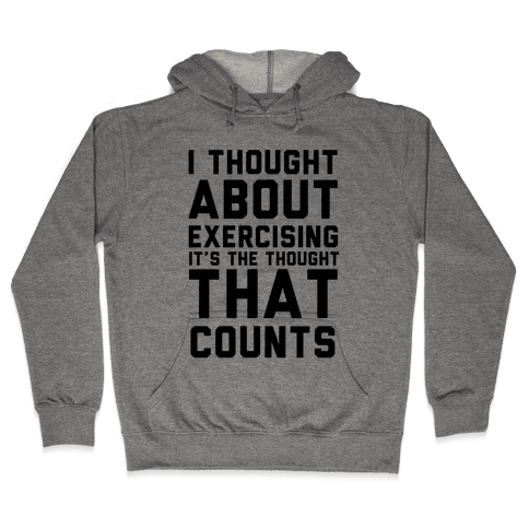 I Thought About Exercising Hooded Sweatshirt