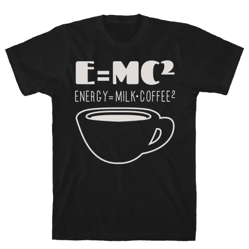 E=Mc Coffee Mens T-Shirt
