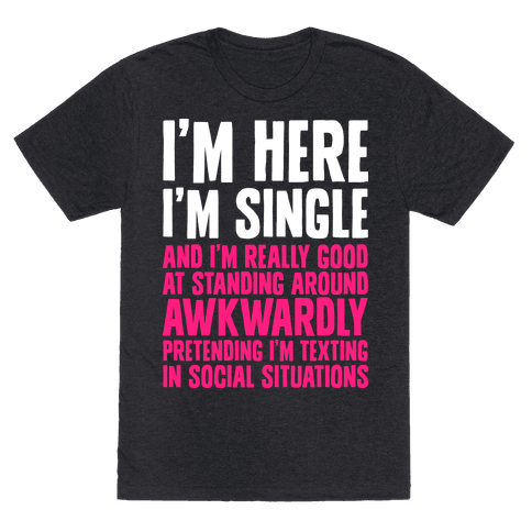 I'm Here I'm Single I'm Socially Awkward