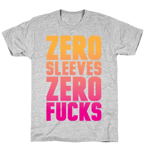 Zero Sleeves Zero F***s T-Shirt