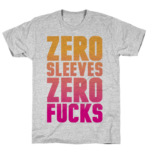 Zero Sleeves Zero F***s Mens T-Shirt