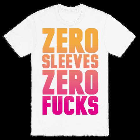 Zero Sleeves Zero F***s Mens T-Shirt