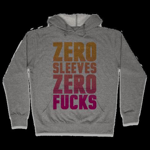 Zero Sleeves Zero F***s Hooded Sweatshirt