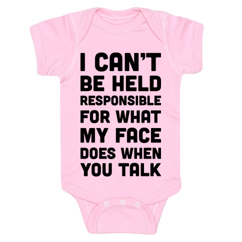 I Can't Be Held Responsible For What My Face Does When You Talk Baby Onesy