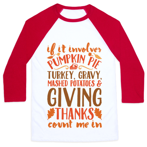 If It Involves Turkey Gravy Mashed Potatoes And Giving Thanks Count Me In Baseball Tee