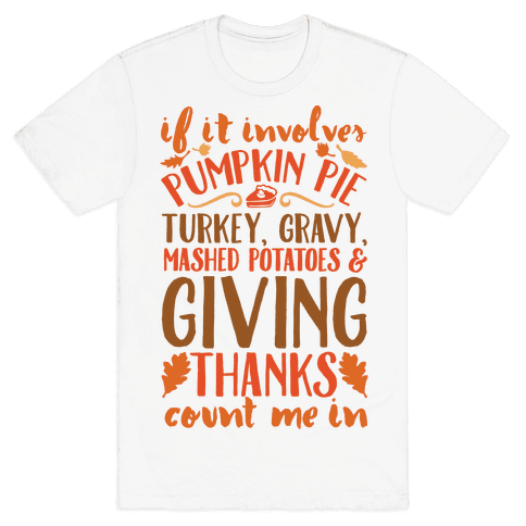 If It Involves Turkey Gravy Mashed Potatoes And Giving Thanks Count Me In Mens T-Shirt