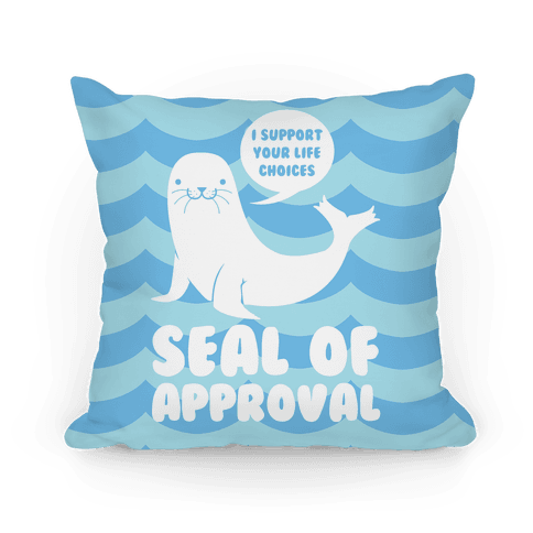 Seal of Approval Supports Your Life Choices Pillow