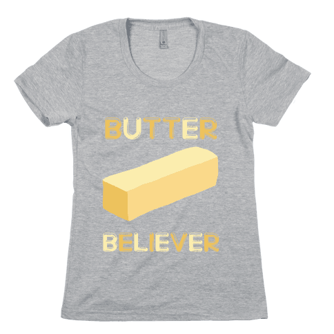 Butter Believer Womens T-Shirt