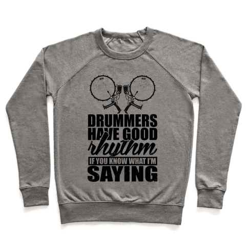 Drummers Have Good Rhythm Pullover