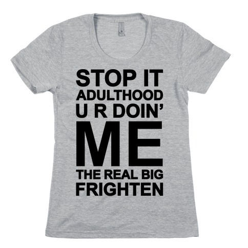 Stop It Adulthood Womens T-Shirt