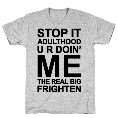 Stop It Adulthood Mens T-Shirt