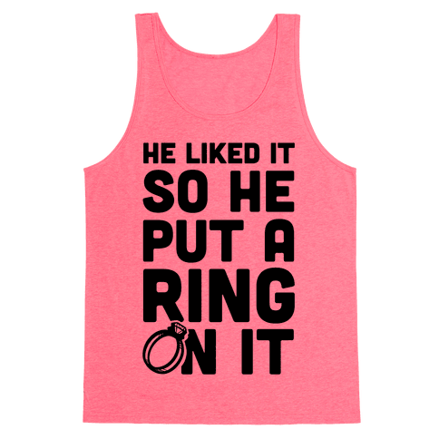 He Liked It So He Put a Ring on It! Tank Top