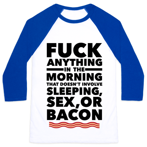 Sleeping, Sex, And Bacon Baseball Tee