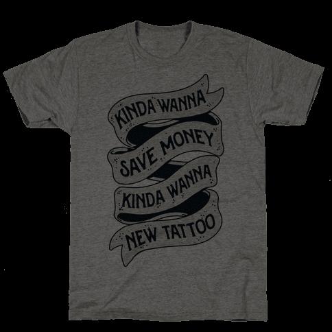 Kinda Wanna Save Money, Kinda Wanna New Tattoo Mens T-Shirt