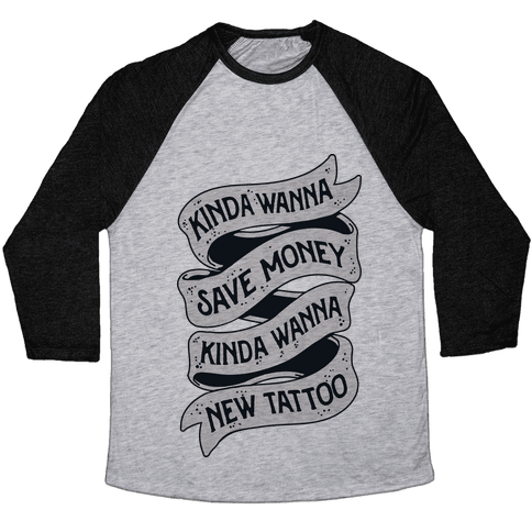 Kinda Wanna Save Money, Kinda Wanna New Tattoo Baseball Tee