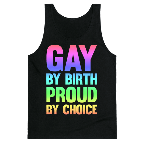 Gay By Birth Proud By Choice Tank Top