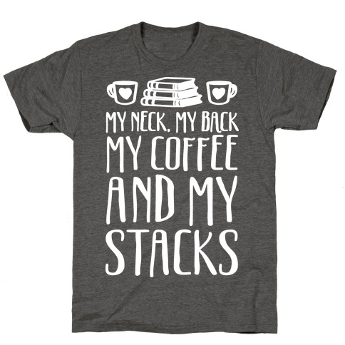 My Neck My Back My Coffee And My Stacks T-Shirt