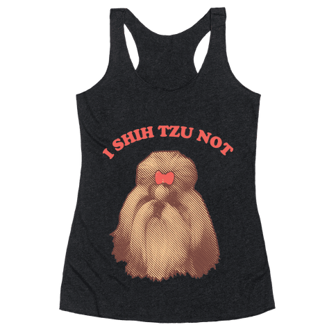 I Shih Tzu Not Racerback Tank Top