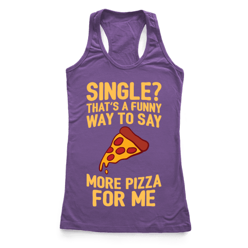 More Pizza For Me Racerback Tank Top