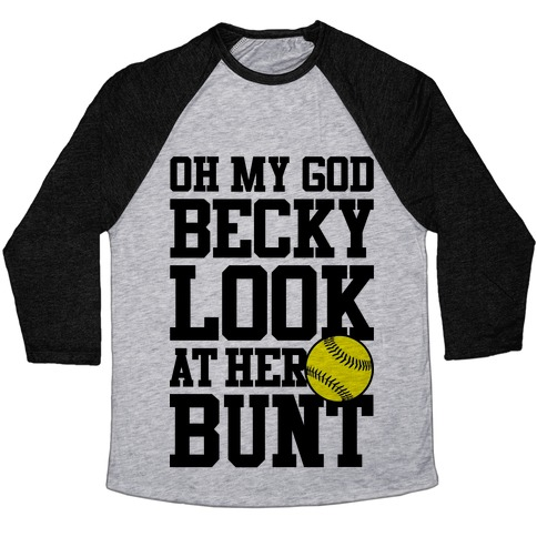 Oh My God Becky Look At Her Bunt Baseball Tee