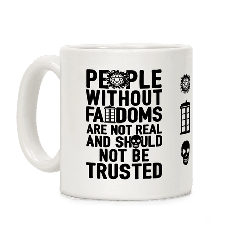 People Without Fandoms Are Not Real And Should Not Be Trusted Coffee Mug