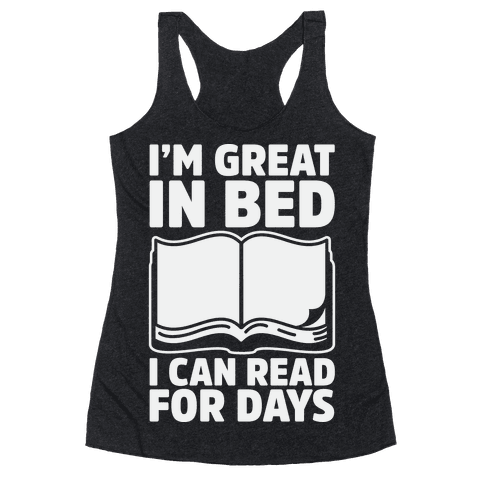 I'm Great in Bed I Can Read for Days Racerback Tank Top