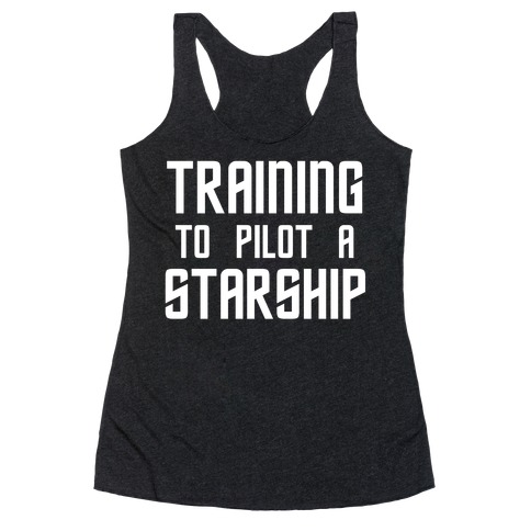Training To Pilot A Starship Racerback Tank Top